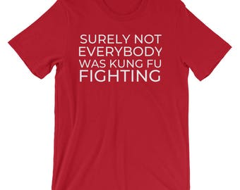 Surely not everybody was Kung Fu fighting, Funny Tee, Funny T-Shirt