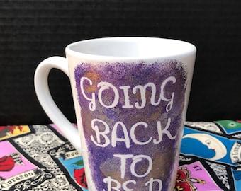 "Coffee mug "" Going back to bed"""