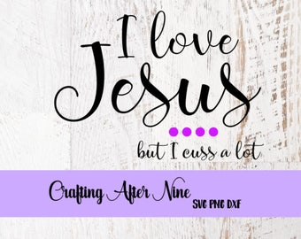 I Love Jesus But I Cuss a Little SVG, Religious Svg, Quote Svg, Jesus Quotes, Southern Quotes, Swear like a Sailor, Love Jesus Svg, Church