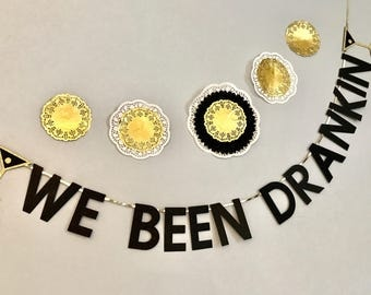 We Been Drankin Banner! Bachelorette Party//Bridal Shower Sign //Beyonce saying, Martini glasses, glitter decor! //Love sign, Custom colors!