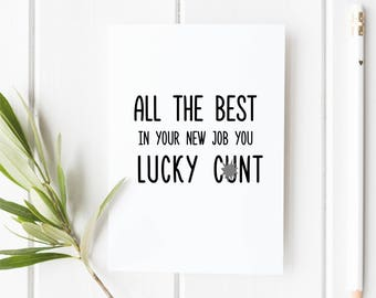 Good Luck in Your New Job New Job Card Rude Good Luck Card for friend Inappropriate Offensive All The Best In Your New Job You Lucky C*nt.