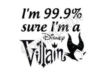 SVG/EPS/DXF/png file -99% Sure I'm a Disney Villain