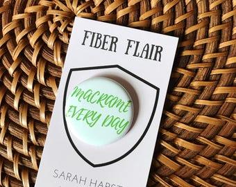 Macrame Every Day - Lapel Pin, Fiber Badge, Gift for Macrame Artist, Macrame Lover, Fiber Button, Macrame Pin