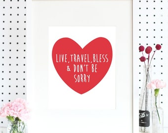 Art Print - Live, Travel, Bless & Don't Be Sorry