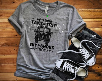 Life is short take the trip buy the shoes eat the cake t-shirt - Life is short shirt - Buy the shoes shirt - Enid and Elle