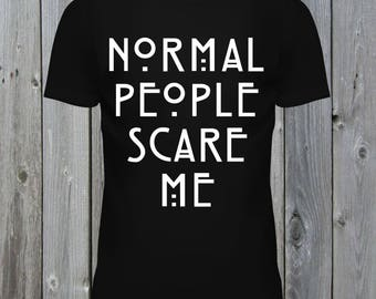 Normal People Scare Me T-Shirt.