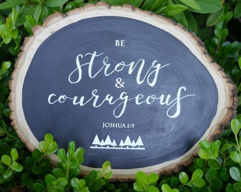 Be Strong And Courageous Chalkboard Sign | Wood Sign | Wood Slice | Wood Plaque | Rustic Home Decor