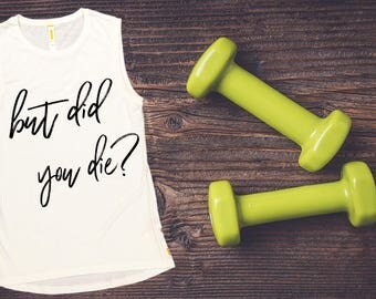 Women's Tank Top -But Did You Die? Workout Clothing