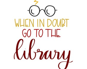 HARRY POTTER quote-- When in doubt go to the library--