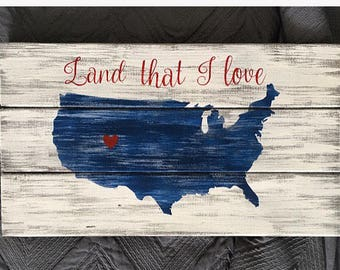America Wood Sign, Land That I Love, 4th July, Patriotic Sign, Fourth of July Sign, Independence Day Sign, Wood Sign