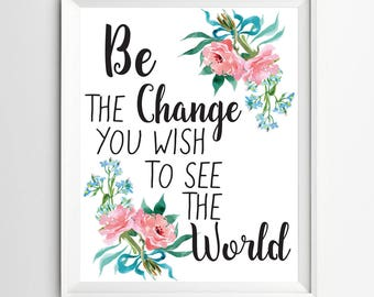Be The Change You Wish To See In The World Wall art Inspirational Print Wall Decor Typography Poster Modern Art digital