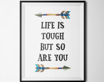 Life is tough but so are you Printable Inspirational quote Art Teen boy room decor Arrow wall art poster Modern calligraphy