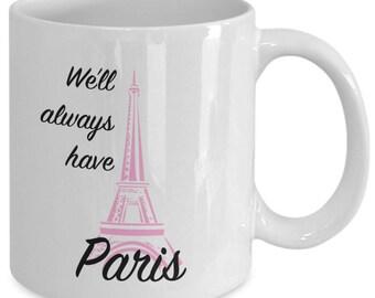 We'll ALWAYS HAVE PARIS Mug- Casablanca Movie Fan Gift - France - Eiffel Tower - 11 oz white coffee tea cup