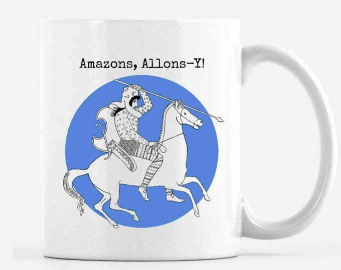 Amazons Allons-Y, Amazons Let's Go. 11 oz ceramic mug FREE SHIPPING