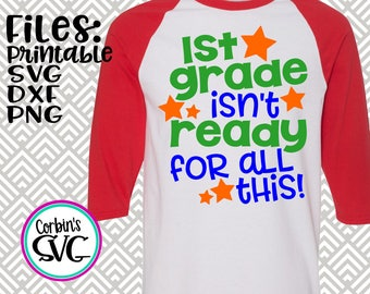 Back To School SVG * 1st Grade Isn't Ready For This Cut File - dxf, SVG, PDF Printable Files - Silhouette Cameo, Cricut