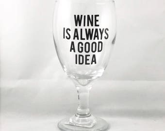Wine Is Always A Good Idea Wine Glass - Gifts for Wine Lovers - Wine Gifts - Wine Gift for Women - Gifts for Her
