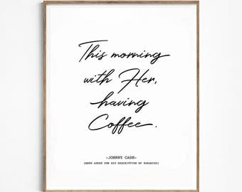 This morning with her having coffee print. Johnny Cash quote. Printable poster. Morning quote