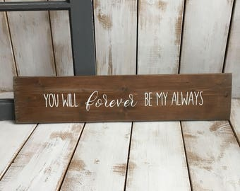 You will forever be my always | Wood Sign | Rustic Wooden Sign | Home Décor