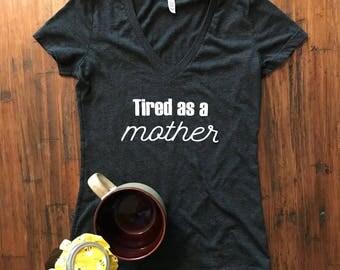 Women's Soft gray shirt, Women's Funny shirt, Tired as a Mother