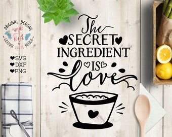 Kitchen svg, Kitchen Printable, The Secret Ingredient is Love Cut File in SVG, DXF, png, Food Quotes, Cooking svg file, cooking quotes svg