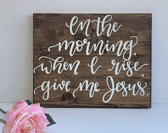 Home decor wood sign wooden sign in the morning when i rise give me Jesus farmhouse decor rustic sign farmhouse sigm rustic home decor style