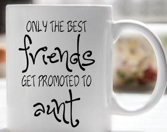 Only The Best Friends Get Promoted To Aunt Coffee Mug, You're Going to Be an Aunt, Pregnancy Reveal for Aunt