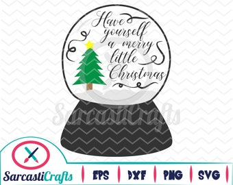 Have Yourself a Merry Little Christmas - Snowglobe - Digital download - svg - eps - png - dxf - Cricut - Cameo - cutting machine files