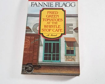 Fried Green Tomatoes at the Whistle Stop Cafe by Fannie Flagg   Paperback