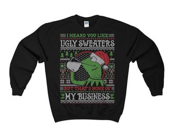 Ugly Christmas Sweaters Sweatshirt. Kermit The Frog - I Heard You Like Ugly Sweaters But That's None Of My Business funny gifts