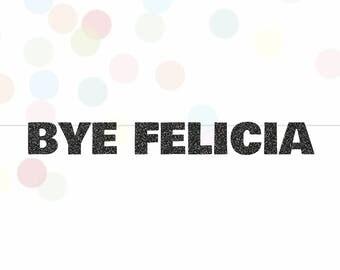 Bye Felicia Glitter Banner, Going Away Party Banner, Bon Voyage Party, Retirement Banner, Bridal Shower Banner, Bachelorette Party