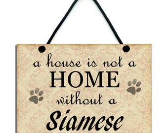Handmade Wooden 'A House Is Not A Home Without A Siamese' Hanging Sign 097