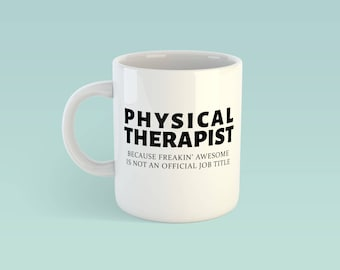 Physical Therapist Beacuse Freakin Awesome Is Not An Offical Job Title Mug - Funny - Cute - Thank You gift - Novelty - birthday