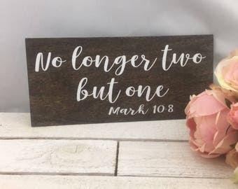 "No Longer Two But One Sign-12""x 5.5"" Mark 10:8 Wood Sign-Wedding Prop-Rustic Wedding Sign"