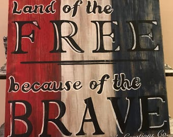 Land of the Free Because of the Brave // Wood Sign // Red, White & Blue // Distressed