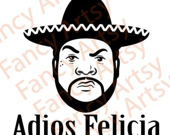 Adios Felicia, Bye Felicia Design, Ice Cube, SVG for Cricut, Cameo and more. SVG File, Easy to download, Easy to use!