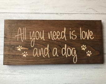 All You Need Is Love And A Dog | Pet Lover | Pet Signs | Dog Quote | Paw Prints | Pet Lovers Sign | Dog Lover Gift | Home Decor |