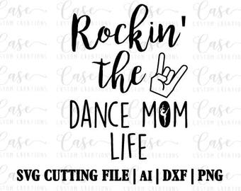 Rockin' the Dance Mom Life SVG Cutting File, AI, Dxf and Png | Instant Download | Cricut and Silhouette | Dance | Mom | Mama | Dancer