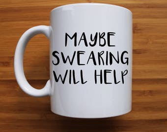 Maybe swearing Mug, funny mug, gift for him, gift for her, birthday gift, funny mug, personalised mug, ceramic mug, coffee mug, swearing,