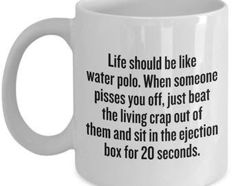 Funny Water Polo Mug - Water Polo Gift - Life Should Be Like Water Polo