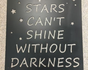 Stars Can't Shine Without Darkness/ Metal Sign