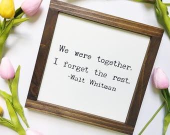 "We Were Together I Forget The Rest Handmade Farmhouse Wood Sign| Walt Whitman |Mini  9""X9"" | Modern Farmhouse"