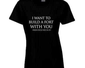 I Want To Build A Fort With You Shirt Funny Internet Meme Womens Black Tee Shirt