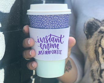 Instant Mom Just Add Coffee Reusable Coffee Sleeve