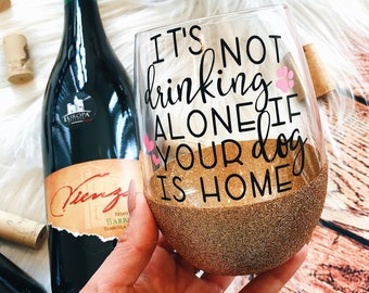 It's Not Drinking Alone//If Your Dog Is Home//Wine Lover//Fur Mama//Dog Mom//Glitter Dipped//Wine Glass