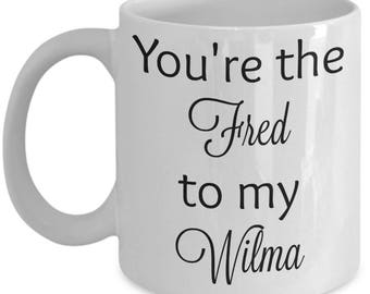 You're the Fred to my Wilma - Flintstones coffee mug