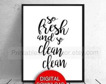 Printable Art, So Fresh and So Clean Clean, Bathroom Wall Decor, 5x7 8x10 11x14 16x20 A3 A4
