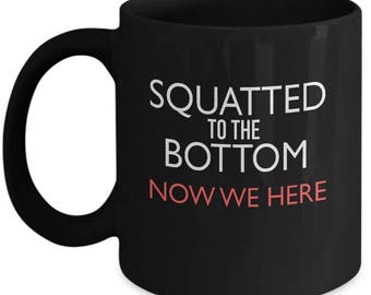 Squatted To The Bottom Now We Here Fitness Workout Ceramic Coffee Tea Mug Cup Black