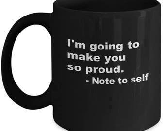I'm Going To Make You So Proud Note To Self Motivate Ceramic Coffee Tea Mug Cup Black