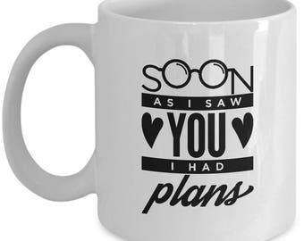 Soon As I Saw You I Had Plans Cute Valentine's Day Ceramic Coffee Tea Mug Cup White