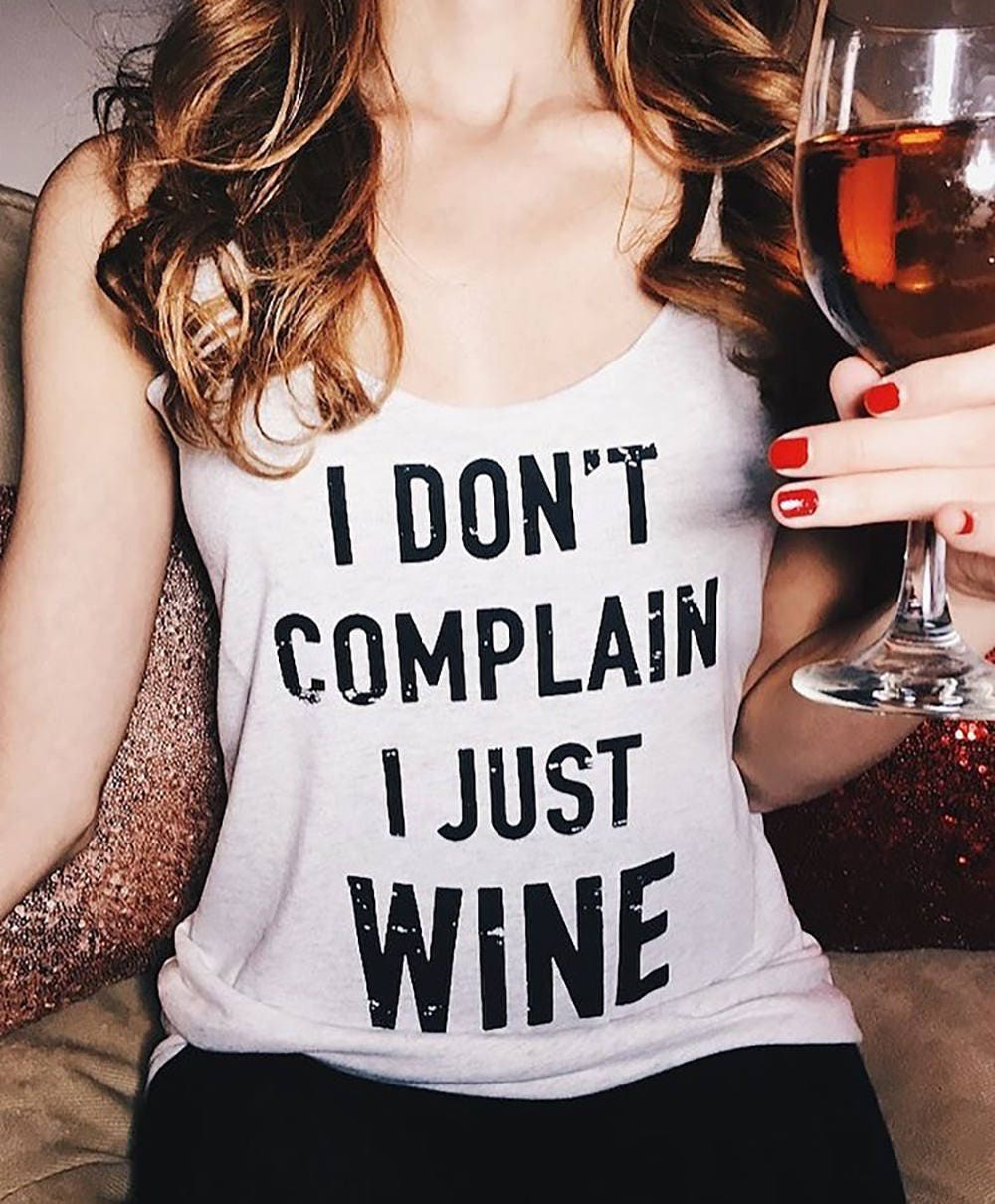 I don 39 t complain i just wine wine tank top funny wine for Never complain never explain t shirt